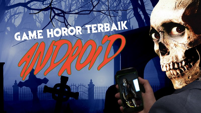 10 Game Horor Android Terbaik Versi Tech In Asia Indonesia